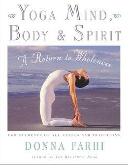 Book Yoga Mind, Body & Spirit: A Return to Wholeness by Donna Farhi