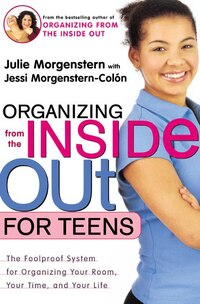 Organizing from the Inside Out for Teens: The Foolproof System for Organizing Your Room, Your Time…