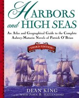 Harbors and High Seas: An Atlas and Georgraphical Guide to the Complete Aubrey-Maturin Novels of…