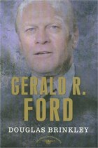 Gerald R. Ford: The American Presidents Series: The 38th President, 1974-1977