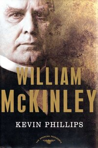 William McKinley: The American Presidents Series: The 25th President, 1897-1901
