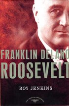 Franklin Delano Roosevelt: The American Presidents Series: The 32nd President, 1933-1945