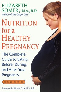 Nutrition for a Healthy Pregnancy, Revised Edition: The Complete Guide to Eating Before, During…