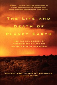 The Life and Death of Planet Earth: How the New Science of Astrobiology Charts the Ultimate Fate of…