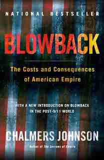 Blowback: The Costs and Consequences of American Empire by Chalmers Johnson