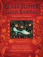 Glass Slipper, Gold Sandal: A Worldwide Cinderella: A Worldwide Cinderella
