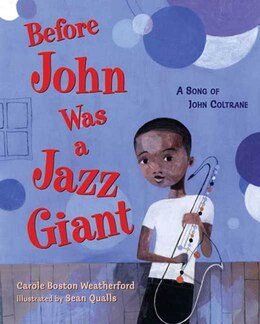 Book Before John Was A Jazz Giant: A Song of John Coltrane by Carole Boston Weatherford