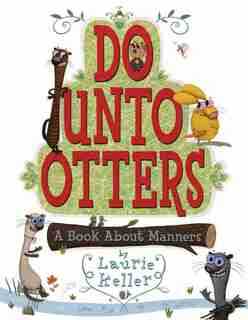 Do Unto Otters: A Book About Manners by Laurie Keller