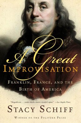 Book A Great Improvisation: Franklin, France, and the Birth of America by Stacy Schiff