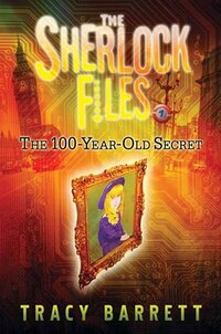 The 100-Year-Old Secret: The Sherlock Files, Book 1