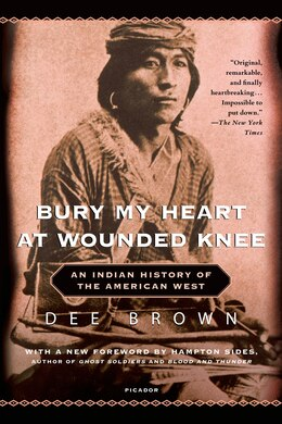 Book Bury My Heart At Wounded Knee: An Indian History Of The American West by Dee Brown