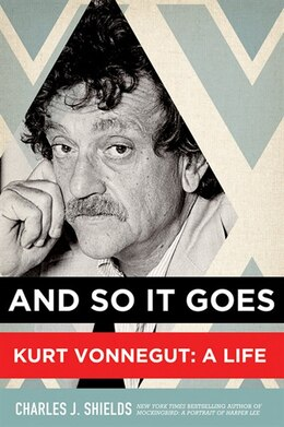 Book And So It Goes: Kurt Vonnegut: A Life by Charles J Shields