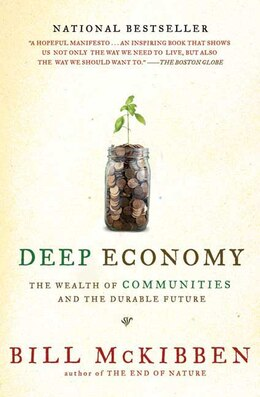 Book Deep Economy: The Wealth of Communities and the Durable Future by Bill Mckibben