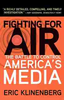 Fighting For Air: The Battle to Control America's Media by Eric Klinenberg