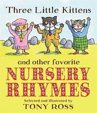 Three Little Kittens And Other Favorite Nursery Rhymes