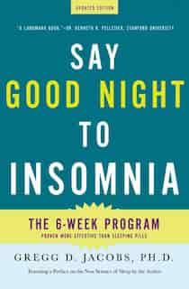 Say Good Night to Insomnia: The Six-Week, Drug-Free Program Developed At Harvard Medical School by Gregg D. Jacobs
