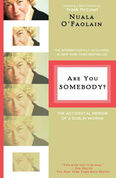 Are You Somebody?: The Accidental Memoir of a Dublin Woman by Nuala O'Faolain