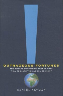 Book Outrageous Fortunes: The Twelve Surprising Trends That Will Reshape the Global Economy by Daniel Altman