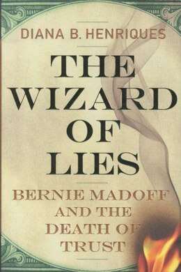 Book The Wizard of Lies: Bernie Madoff and the Death of Trust by Diana B. Henriques
