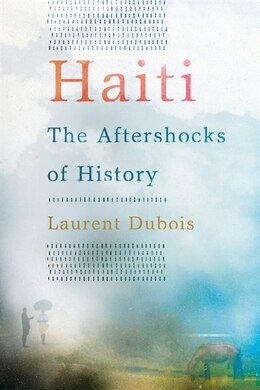 Book Haiti: The Aftershocks of History: The Aftershocks of History by Laurent Dubois