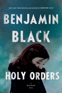 Holy Orders: A Quirke Novel