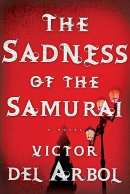 Book The Sadness of the Samurai: A Novel by Victor Del Arbol