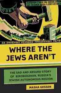 WHERE THE JEWS ARENT: The Sad And Absurd Story Of Birobidzhan, Russia's Jewish Autonomous Region de Masha Gessen