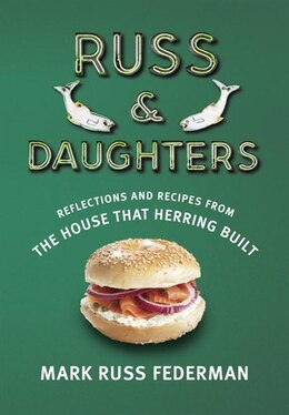 Book Russ & Daughters: Reflections And Recipes From The House That Herring Built by Mark Russ Federman
