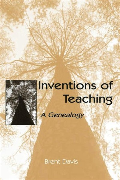 Inventions of Teaching: A Genealogy by Brent Davis