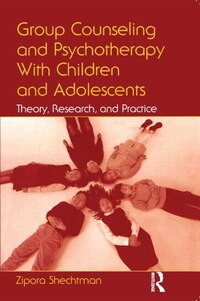Group Counseling and Psychotherapy With Children and Adolescents: Theory, Research, and Practice