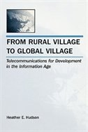 From Rural Village to Global Village: Telecommunications for Development in the Information Age by Heather E. Hudson