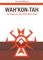 Wah'Kon-Tah:The Osage & the White Man's Road