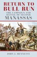 Return To Bull Run: The Campaign And Battle Of Second Manassas by John J. Hennessy