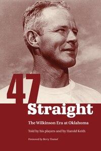 47 Straight: The Wilkinson Era At Oklahoma