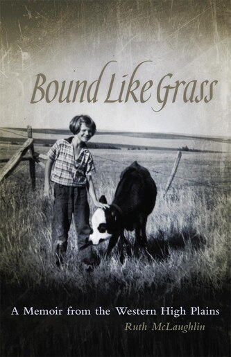 Bound Like Grass: A Memoir From The Western High Plains by Ruth Mclaughlin