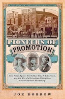 Pioneers Of Promotion: How Press Agents For Buffalo Bill, P. T. Barnum, And The World's Columbian…
