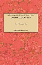A Genealogical And Heraldic History Of The Colonial Gentry. Two Volumes In One