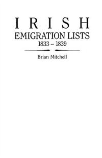 Irish Emigration Lists, 1833-1839:Lists of Emigrants Extracted from the Ordnance Survey Memoirs for…