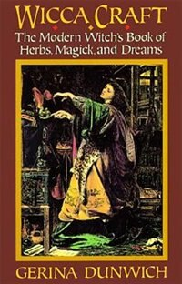 Wicca Craft: The Modern Witches Book Of Herbs, Magick And Dreams