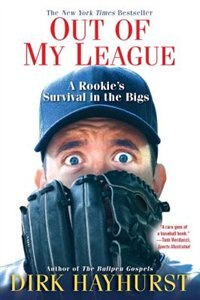 Out Of My League: A Rookie's Survival In The Bigs by Dirk Hayhurst