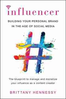 Influencer: Building Your Personal Brand In The Age Of Social Media de Brittany Hennessy