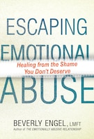 Escaping Emotional Abuse: Healing From The Shame You Don't Deserve