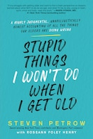 Stupid Things I Won't Do When I Get Old: A Highly Judgmental, Unapologetically Honest Accounting Of…