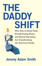 The Daddy Shift: How Stay-at-Home Dads, Breadwinning Moms, and Shared Parenting Are Transforming…
