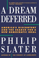 A Dream Deferred: America's Discontent And The Search For A New Democratic Ideal
