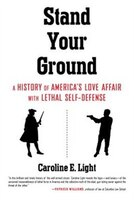 Stand Your Ground: A History Of America's Love Affair With Lethal Self-defense