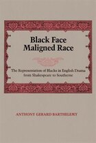 Black Face Maligned Race: The Representation of Blacks in English Drama from Shakespeare to…