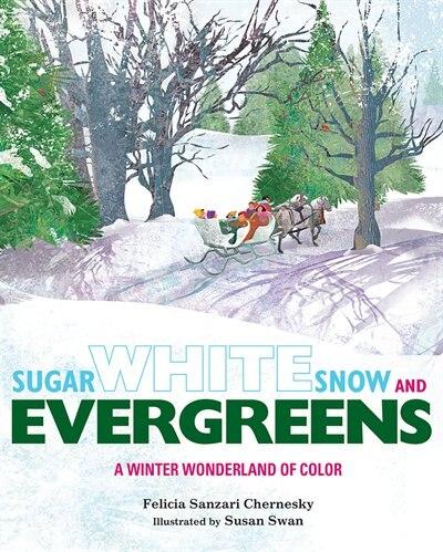 Sugar White Snow and Evergreens: A Winter Wonderland of Color by Felicia Sanzari Chernesky