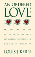 An Ordered Love: Sex Roles and Sexuality in Victorian Utopias--The Shakers, the Mormons, and the…