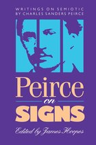 Peirce On Signs: Writings On Semiotic By Charles Sanders Peirce